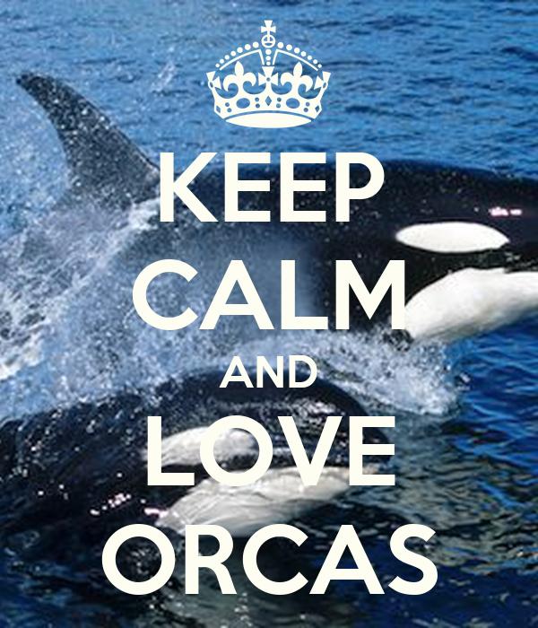 KEEP CALM AND LOVE ORCAS Poster | Freya | Keep Calm-o-Matic