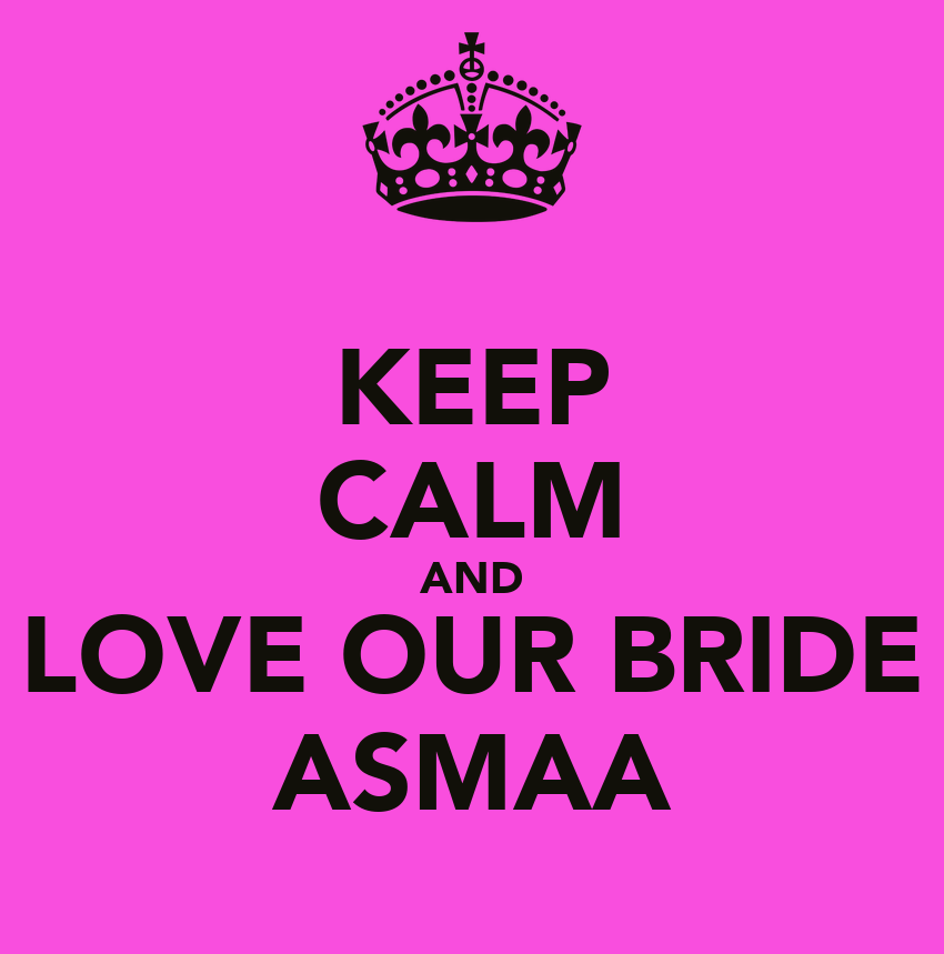 KEEP CALM AND LOVE OUR BRIDE ASMAA