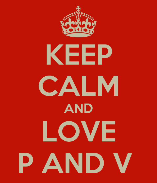 KEEP CALM AND LOVE P V