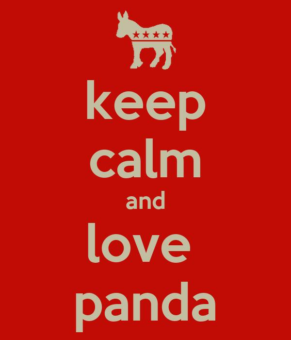 keep calm and love panda - KEEP CALM AND CARRY ON Image ...