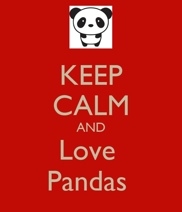 KEEP CALM AND Love Pandas - KEEP CALM AND CARRY ON Image ...