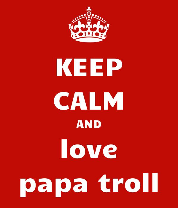 keep calm and love papa troll poster diego keep calm o matic