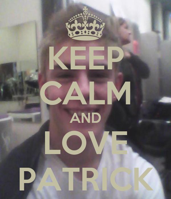 KEEP CALM AND LOVE PATRICK Poster | ggbfbg | Keep Calm-o-Matic