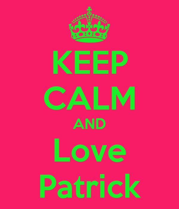 KEEP CALM AND Love Patrick Poster | Ca | Keep Calm-o-Matic