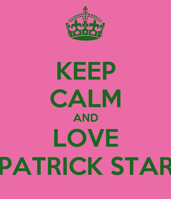 KEEP CALM AND LOVE PATRICK STAR Poster | annayelisieieva ...
