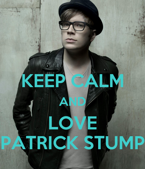 KEEP CALM AND LOVE PATRICK STUMP Poster | Lauren | Keep ...