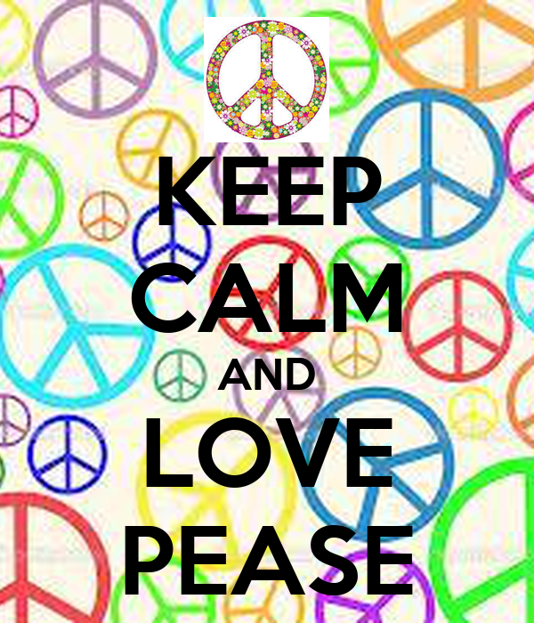 Keep calm and love pease poster tally keep calm o matic