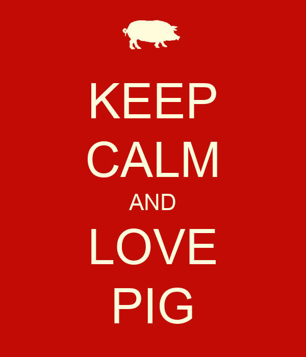 KEEP CALM AND LOVE PIG - KEEP CALM AND CARRY ON Image ...