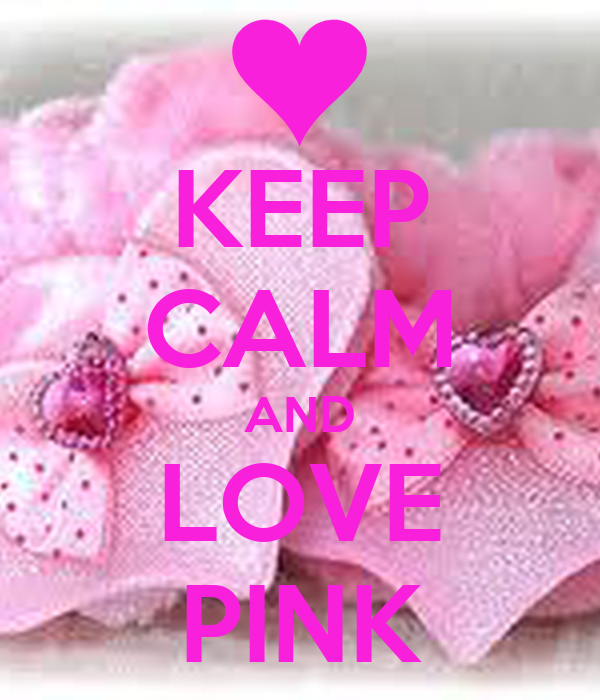 KEEP CALM AND LOVE PINK - KEEP CALM AND CARRY ON Image Generator