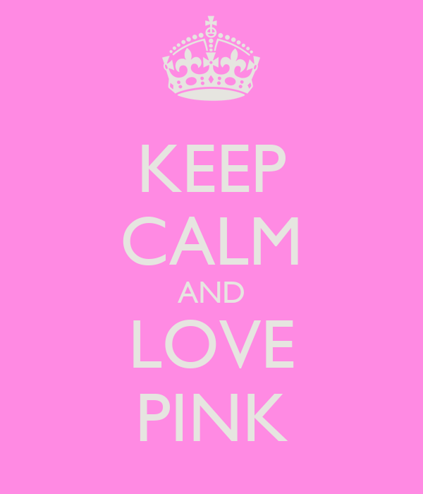 KEEP CALM AND LOVE PINK Poster | layne | Keep Calm-o-Matic