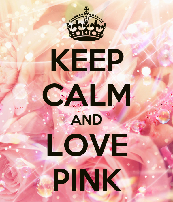 KEEP CALM AND LOVE PINK Poster | Ronalyn | Keep Calm-o-Matic