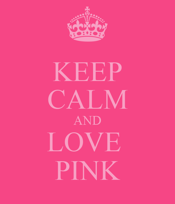 KEEP CALM AND LOVE PINK - KEEP CALM AND CARRY ON Image ...