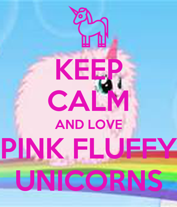 KEEP CALM AND LOVE PINK FLUFFY UNICORNS Poster | Fluffle ...