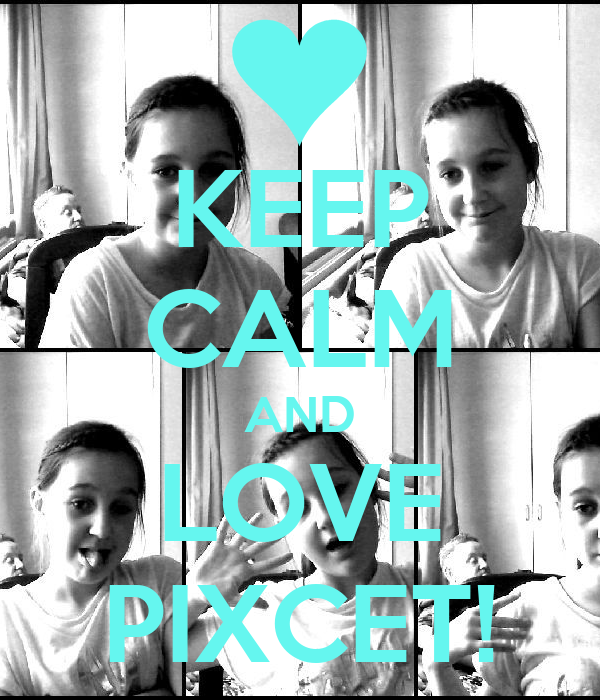 KEEP CALM AND LOVE PIXCET!