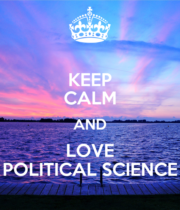 KEEP CALM AND LOVE POLITICAL SCIENCE - KEEP CALM AND CARRY ...