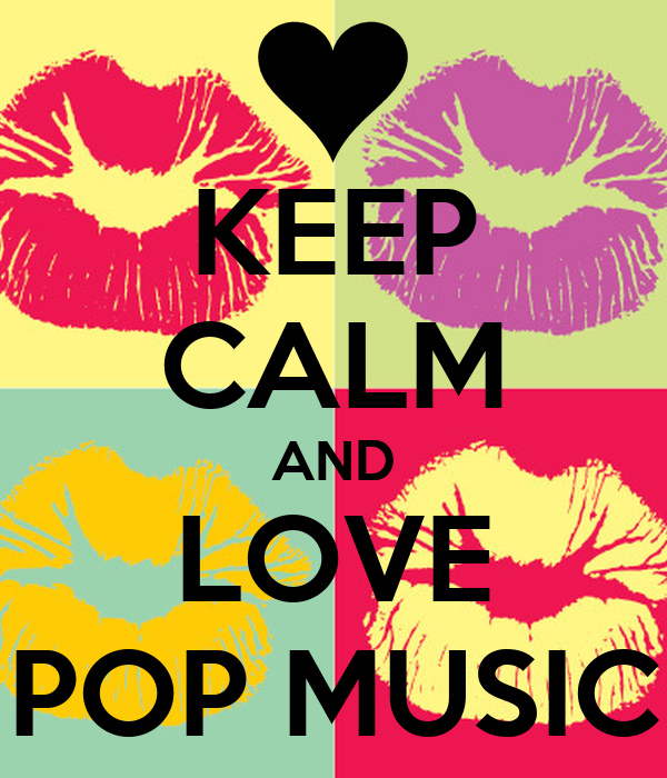 KEEP CALM AND LOVE POP MUSIC - KEEP CALM AND CARRY ON Image Generator
