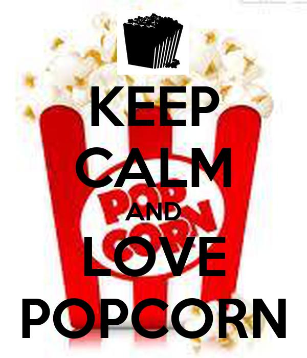 KEEP CALM AND LOVE POPCORN