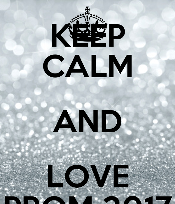 KEEP CALM AND LOVE PROM 2017 Poster : Sara : Keep Calm-o-Matic