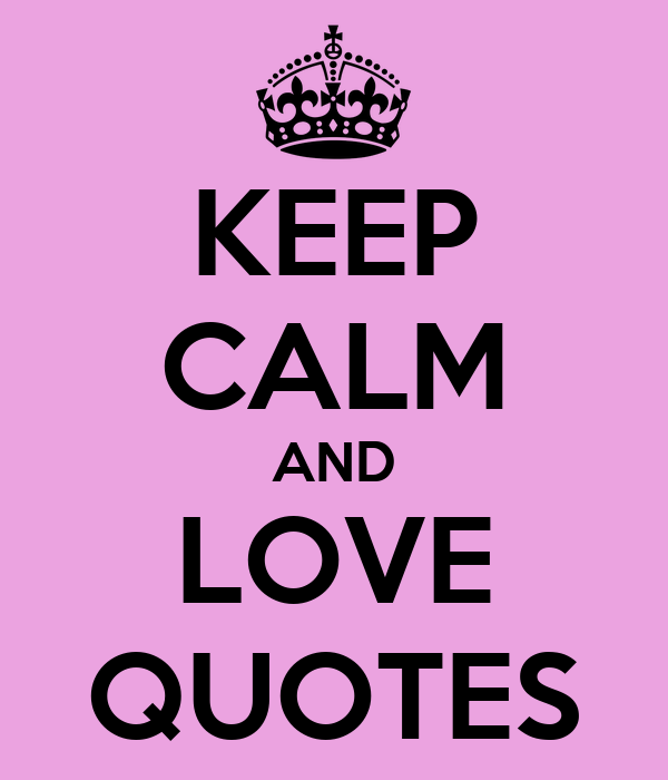KEEP CALM AND LOVE QUOTES Poster GGGG Keep Calm-o-Matic