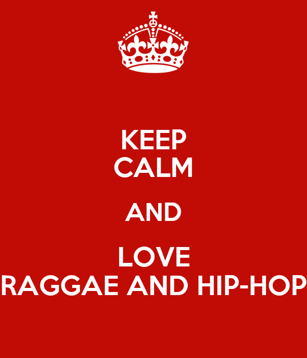KEEP CALM AND LOVE RAGGAE AND HIP-HOP Poster | qveen.irene ...