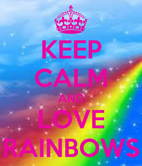 Keep Calm And Smile Quotes: KEEP CALM AND LOVE RAINBOWS Poster