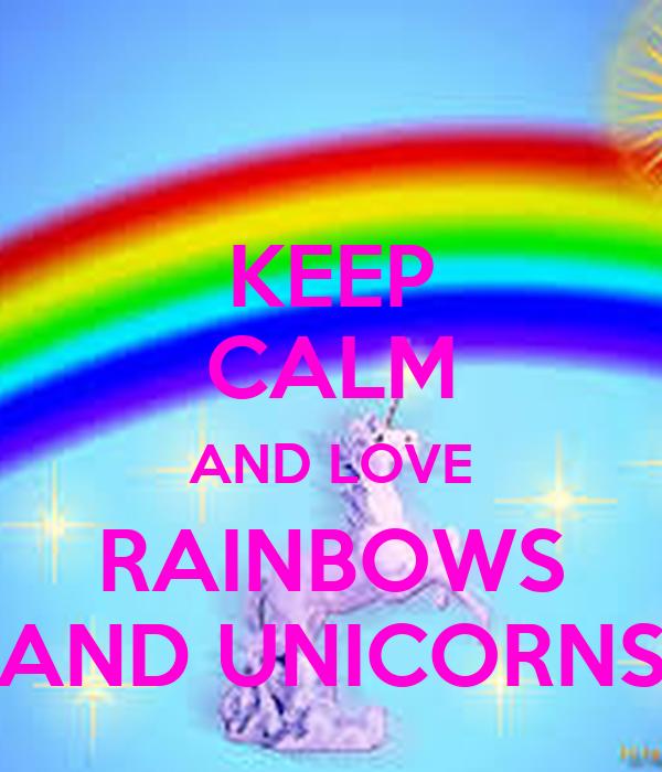 KEEP CALM AND LOVE RAINBOWS AND UNICORNS Poster | mallory | Keep ...