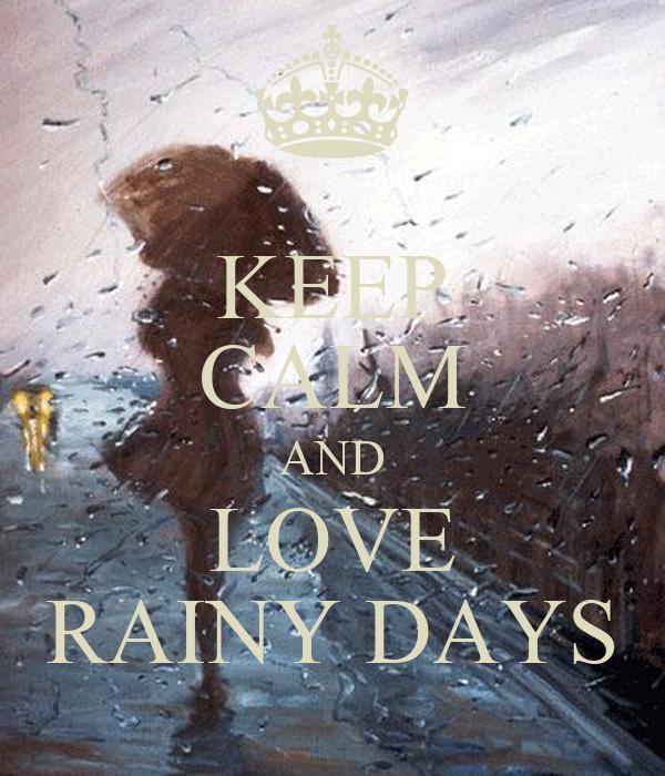 I Love Rainy Days: KEEP CALM AND LOVE RAINY DAYS