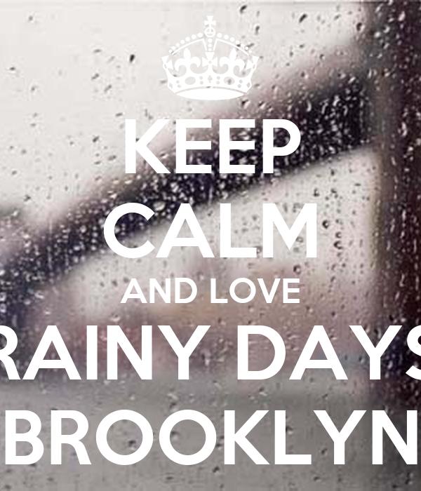 I Love Rainy Days: KEEP CALM AND LOVE RAINY DAYS BROOKLYN
