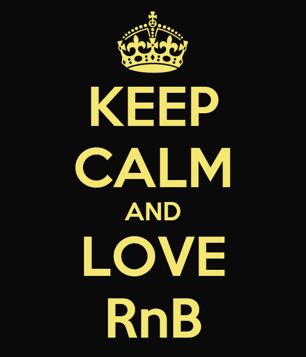 keep-calm-and-love-rnb-4.png