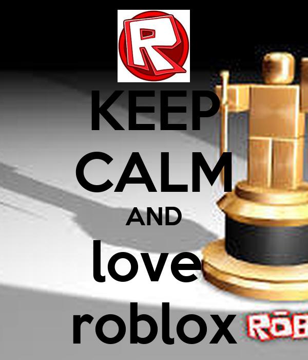 Keep Calm And Love Roblox Poster Dhiadahmani01 Keep Calm O Matic