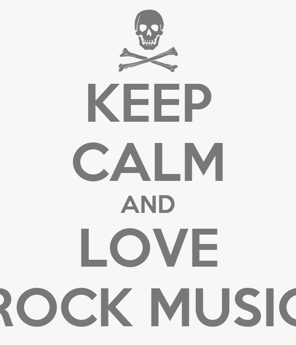 KEEP CALM AND LOVE ROCK MUSIC I Love Rock Music Wallpapers