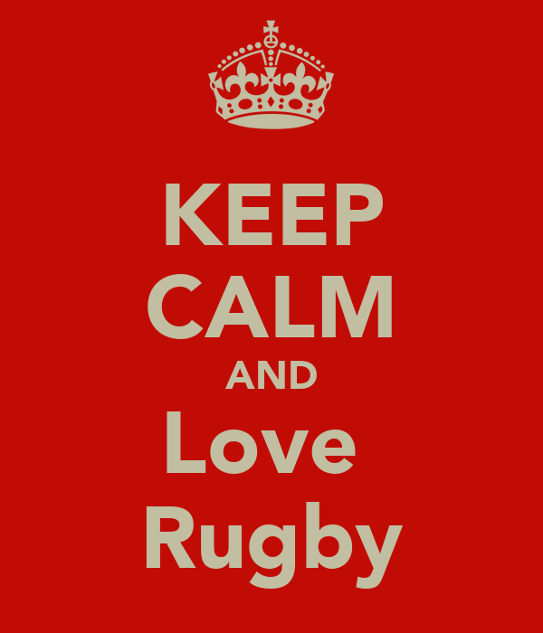 I Love Rugby Wallpapers KEEP CALM AND Love Rugby