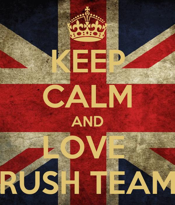 Rush Team Wallpaper Keep Calm And Love Rush Team