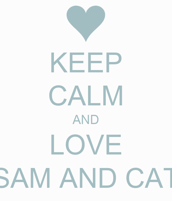 Keep Calm And Love Sam And Cat Keep Calm And Love Sam And Cat