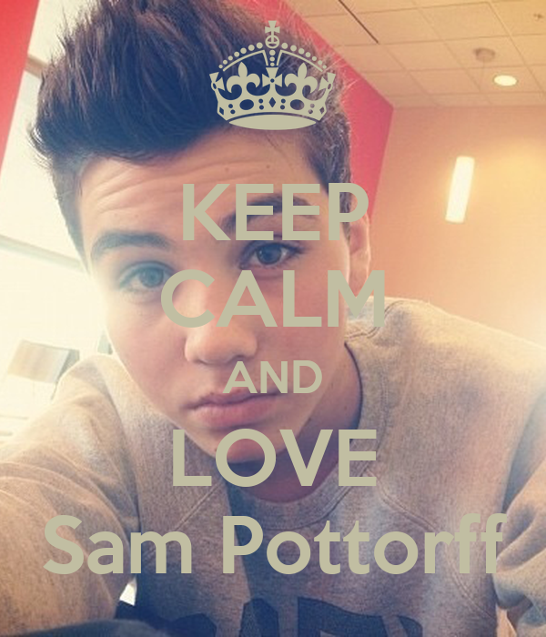 KEEP CALM AND LOVE Sam Pottorff - KEEP CALM AND CARRY ON ...