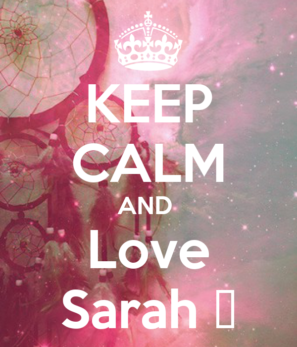 Keep calm and love sarah keep calm and carry on image generator