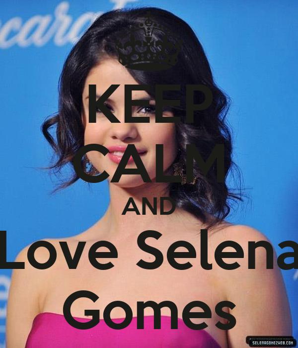 KEEP CALM AND Love Selena Gomes - keep-calm-and-love-selena-gomes-3