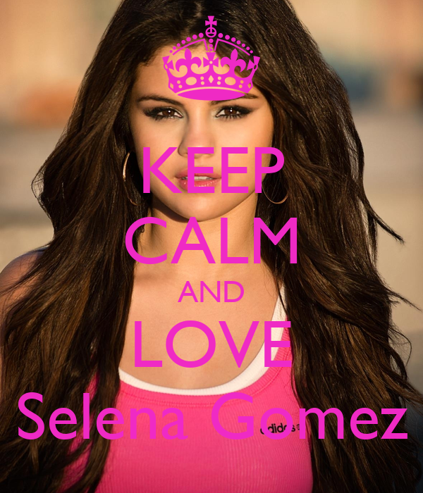 KEEP CALM AND LOVE Selena Gomez - keep-calm-and-love-selena-gomez-537