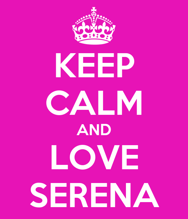 Keep Calm And Love Serena Poster Serena Keep Calm O Matic