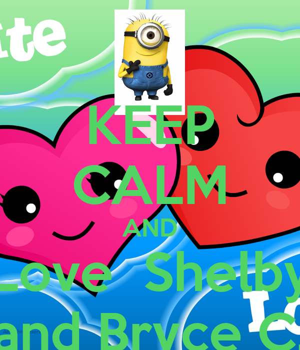 Keep Calm And Love Shelby And Bryce C Poster Shelbyjpearson