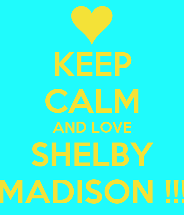 Keep Calm And Love Shelby Madison Poster Cheyennebeers1 Keep