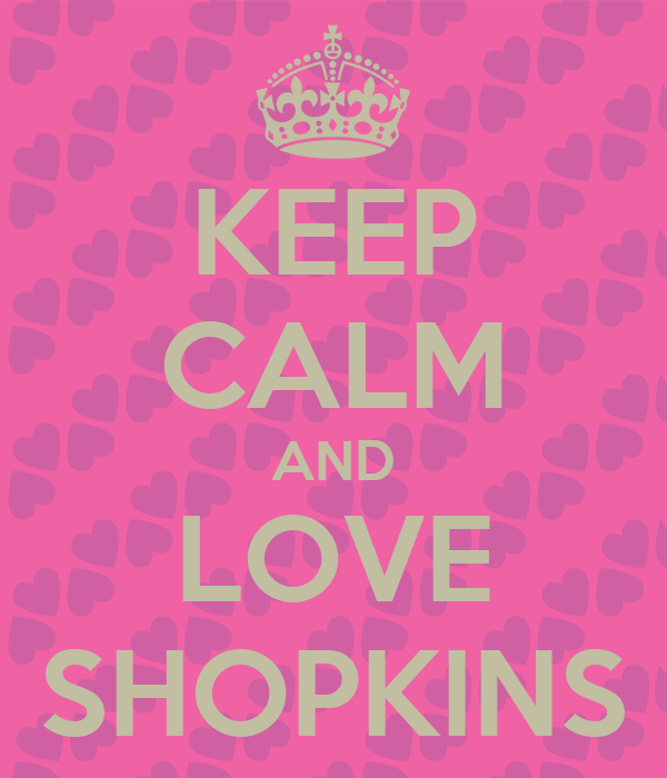 KEEP CALM AND LOVE SHOPKINS Poster Lauren Wilson Keep Calm o Matic