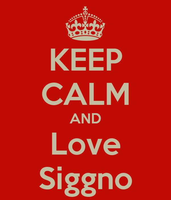 KEEP CALM AND Love Siggno