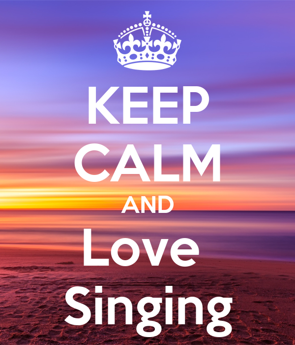 KEEP CALM AND Love Singing Poster | bala2 | Keep Calm-o-Matic