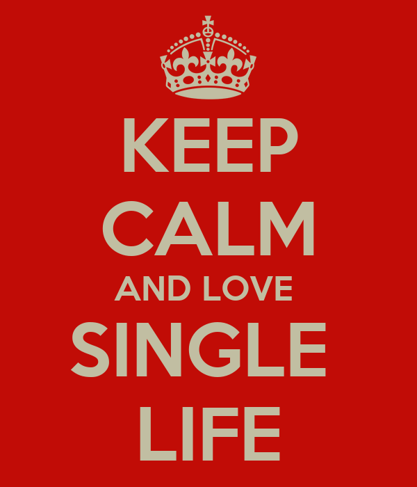 single life In fact, a number of studies find that being single can actually contribute your  success in life when my mother was my age, she told me, if you.