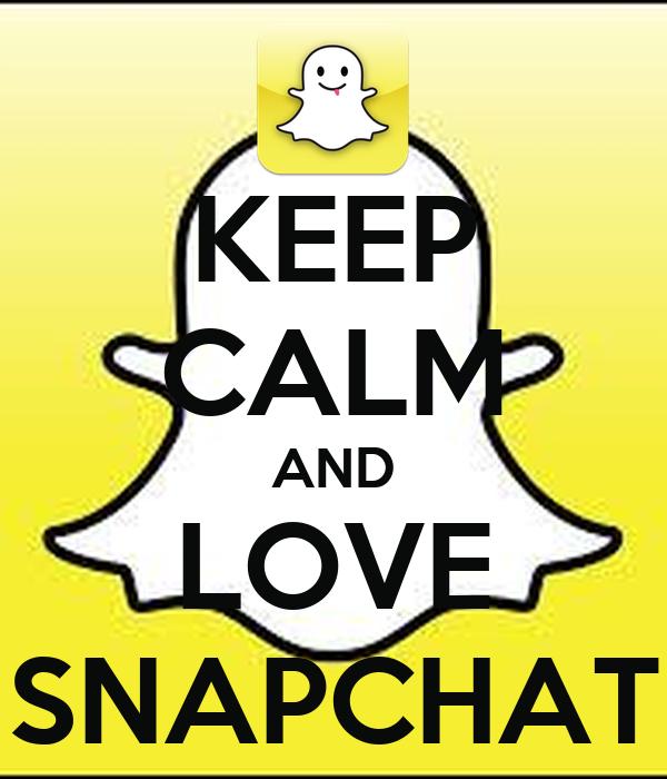 KEEP CALM AND LOVE SNAPCHAT Poster | sophielandais | Keep Calm-o-Matic