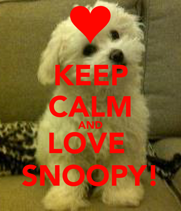 KEEP CALM AND LOVE SNOOPY! Poster | eliasha98 | Keep Calm ...  KEEP CALM AND L...
