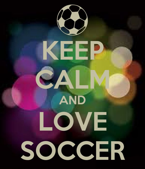 KEEP CALM AND LOVE SOCCER - KEEP CALM AND CARRY ON Image Generator: keepcalm-o-matic.co.uk/p/keep-calm-and-love-soccer-1532