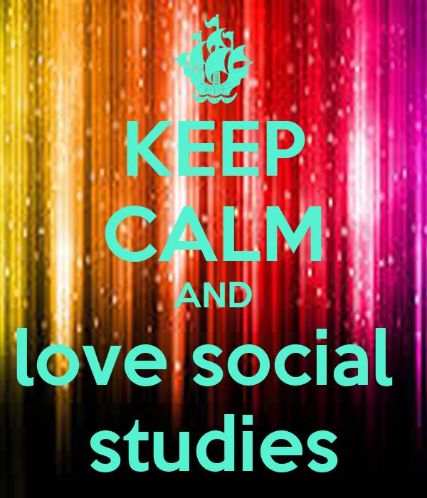 KEEP CALM AND love social studies Poster | PIGG | Keep ...