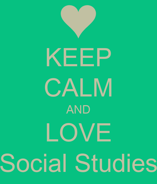 KEEP CALM AND LOVE Social Studies Poster | Monica Thorpe ...